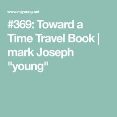 "#369: Toward a Time Travel Book | mark Joseph ""young"" Travel Movies, Time Travel, Logic Problems, Film Studies, Recent Events, Social Media Site, Back To The Future, Movie List, Blog Entry"