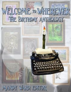 Welcome to Wherever: The Birthday Anthology (The Welcome to Wherever Anthologies) by Mandy Ward. $3.99. Author: Mandy Ward. 193 pages