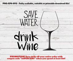 Save water drink wine, svg, cutting file, svg file for cricut, cut file, cricut, silhouette, wine svg, farmhouse, rustic home,  funny quote