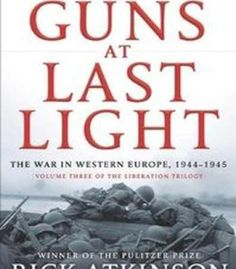 The Guns At Last Light: The War In Western Europe 1944-1945 PDF