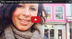 Vlog - citytrip naar het knusse Delft https://www.youtube.com/watch?v=aNO7AJ2Oalc