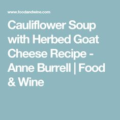 Cauliflower Soup with Herbed Goat Cheese Recipe - Anne Burrell | Food & Wine