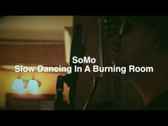 John Mayer Slow Dancing In A Burning Room Cover by SoMo--- probably the only cover I will respect of this song.