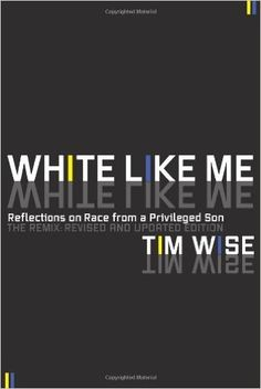 White Like Me: Reflections on Race from a Privileged Son: Tim Wise: 9781593764258: Amazon.com: Books
