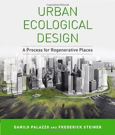 Urban Ecological Design: A Process for Regenerative Places: Amazon.co.uk: Danilo Palazzo, Frederick Steiner: 9781597268288: Books