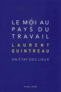 Laurent Quintreau - Le Moi au pays du travail - Un état des lieux. - Agrandir…