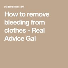 How to remove bleeding from clothes - Real Advice Gal