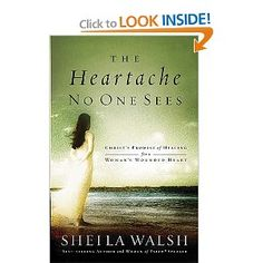 Amazon.com: The Heartache No One Sees: Real Healing for a Woman's Wounded Heart (9780849918551): Sheila Walsh: Books