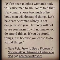 and YOU are responsible for whatever disturbing feelings or guilty thoughts distract you and depress you. YOU (men) are responsible for the way you feel and act. Women don't MAKE you that way. The Words, All That Matters, Patriarchy, True Facts, Faith In Humanity, Denial, Female Bodies, Real Women Bodies, Me Quotes