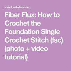 Fiber Flux: How to Crochet the Foundation Single Crochet Stitch (fsc) (photo + video tutorial)