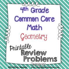 4th Grade Common Core Math Review or Homework Problems - Geometry Test Prep - This set of 100+ math problems work great for morning work, spiral review, assessment, test prep, 3rd grade enrichment, 5th grade review, and more. You get 17 printable worksheet pages for your fourth graders. #YoungTeacherLove #4thGrade #MathReview