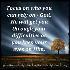 Keep your focus on Him friend and not on your circumstances!  #ashepherdsheart