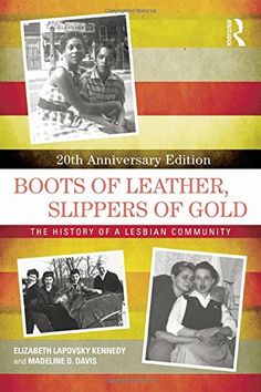 Boots of Leather, Slippers of Gold: The History of a Lesbian Community by Elizabeth Lapovsky Kennedy http://www.amazon.com/dp/1138785857/ref=cm_sw_r_pi_dp_k6uZtb19C0YG4N3N