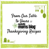 Nashville Moms Blog | From Our Table to Yours | Thanksgiving Recipes