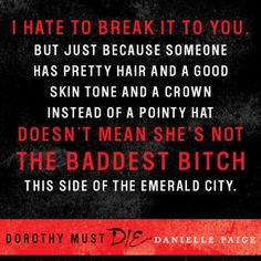 Dorothy Must Die Quotes - I feel like I should read this book but I haven't even read the original...