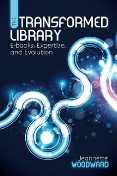 The transformed library : e-books, expertise, and evolution / Jeannette Woodward.  /  Chicago : ALA Editions, an imprint of the American Library Association, 2013.    This wide-ranging survey takes stock of our institutions' strengths, weaknesses, opportunities, and threats, analyzing how libraries and the very concept of librarianship have been comprehensively transformed over the past few decades.
