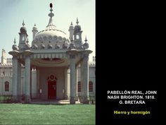 Pabellón Real, por John Nash Brighton. Año 1818, se encuentra en Gran Bretaña.