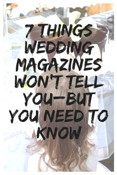 Now don't get us wrong here, we love wedding magazines too. They're filled with awesome inspirational photos, countdown checklists and fab beauty tips. But there are also several things that those glossy pages won't tell you should probably know.