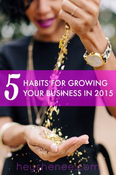 5  New Business Habits To Grow Your Biz This Year!