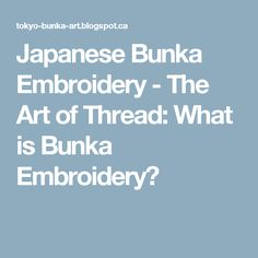 Japanese Bunka Embroidery - The Art of Thread: What is Bunka Embroidery?