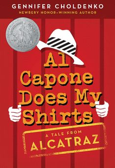 Al Capone Does My Shirts By: Gennifer Choldenko Ages 10+ | Grade: 5-8