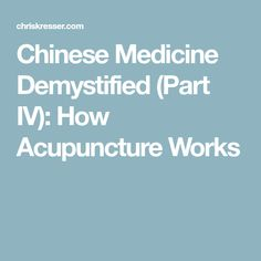 Chinese Medicine Demystified (Part IV): How Acupuncture Works