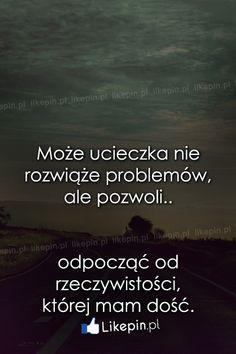 Może ucieczka nie rozwiąże problemów, ale... www.Likepin.pl