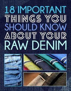 18 Important Things You Should Know About Your Raw Denim... I never knew jeans were so complicated