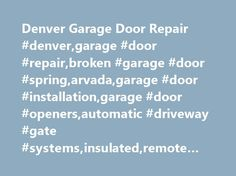 Denver Garage Door Repair #denver,garage #door #repair,broken #garage #door #spring,arvada,garage #door #installation,garage #door #openers,automatic #driveway #gate #systems,insulated,remote #control #door http://kansas.remmont.com/denver-garage-door-repair-denvergarage-door-repairbroken-garage-door-springarvadagarage-door-installationgarage-door-openersautomatic-driveway-gate-systemsinsulatedremote-control/  # Denver Garage Door Repair Colorado Premier Garage Doors is home of the $79…