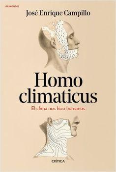 """""""Homo climaticus"""" - J.E. Campillo. Un recorrido desde el Big Bang a la actualidad para comprender cómo el clima condicionó la evolución de la vida y de nuestra especie. Un libro de divulgación científica que analiza los logros evolutivos, culturales y sociales de los seres humanos desde su aparición hasta el presente... Big Bang, Movie Posters, Barcelona, Paradise, Ebooks, Gift, Books To Read, Reading, Belly Laughs"""