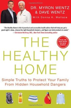 The Healthy Home: Simple Truths to Protect Your Family from Hidden Household Dangers: Dave Wentz, Dr. Myron Wentz, Donna K. Christiane Northrup, Home Focus, Natural Toothpaste, Health Advice, Health Resources, Your Family, Weight Loss Plans, Good Night Sleep, My Books