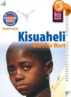 Reise Know-How Kauderwelsch Kisuaheli - Wort für Wort: Für Tansania, Kenia und Uganda. Kauderwelsch-Sprachführer Band 10    ::  Die Sprachführer der Kauderwelsch-Reihe orientieren sich am typischen Reisealltag und vermitteln auf anregende Weise das nötige Rüstzeug, um ohne lästige Büffelei möglichst schnell mit dem Sprechen beginnen zu können, wenn auch vielleicht nicht immer druckreif. Besonders hilfreich ist hierbei die Wort-für-Wort-Übersetzung, die es ermöglicht, mit einem Blick di...