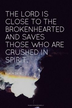 The Lord is close to the brokenhearted and saves those who are crushed in spirit. Amen! www.reachavillage.org