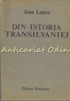 Din Istoria Transilvaniei - Ioan Lupas Literatura, Sociology, Chemistry, Geography