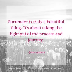 """""""Surrender is truly a beautiful thing. It's about taking the fight out of the process and journey."""" -Jenn Aubert (Business Heroine Magazine) #andshedoes #businessheroine #heroinequotes #inspiration #quote #surrender"""