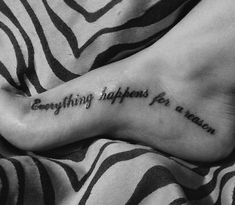 Everything happens for a reason. Tattoo. Foot tattoo.