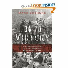 On to Victory: The Canadian Liberation of the Netherlands, March 23-May 5, 1945: Mark Zuehlke: 9781553654308: Books - Amazon.ca