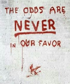 Never in our favor