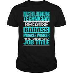 INDUSTRIAL ENGINEERING TECHNICIAN Because BADASS Miracle Worker Isn't An Official Job Title T-Shirts, Hoodies. Get It Now ==► https://www.sunfrog.com/LifeStyle/INDUSTRIAL-ENGINEERING-TECHNICIAN--BADASS-CU-Black-Guys.html?id=41382