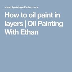 How to oil paint in layers | Oil Painting With Ethan
