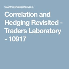 Correlation and Hedging Revisited - Traders Laboratory - 10917