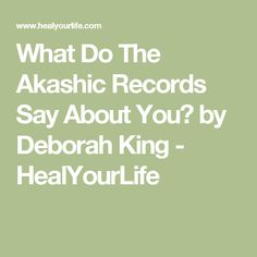 What Do The Akashic Records Say About You? by Deborah King - HealYourLife