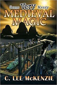 Some Very Messy Medieval Magic by C. Lee McKenzie