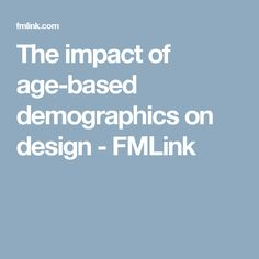 The impact of age-based demographics on design - FMLink