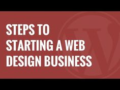 Starting a WordPress Web Design Business - Here 7 Things You Must Do