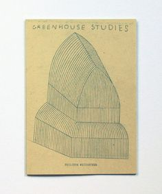 Greenhouse Studies - Phillipe Weisbecker