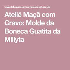 Ateliê  Maçã com Cravo: Molde da Boneca Guatita da Millyta