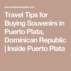 Travel Tips for Buying Souvenirs in Puerto Plata, Dominican Republic | Inside Puerto Plata