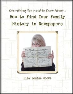 How to Find Your Family History in Newspapers by Lisa Louise Cooke: http://www.lulu.com/us/en/shop/lisa-louise-cooke/how-to-find-your-family-history-in-newspapers-digital-pdf/ebook/product-18899491.html