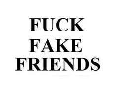 Fake Ass friends Suck!